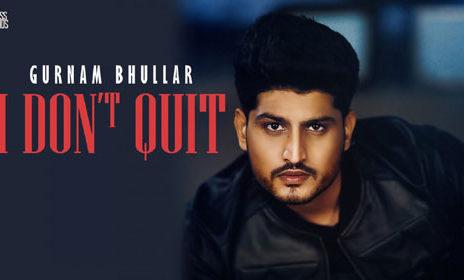 i-dont-quit-gurnam-bhullar