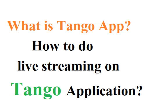 What is Tango Application? How to do live streaming on Tango Application?